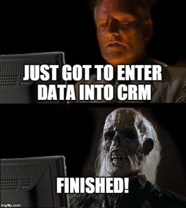When you spend more time entering data into CRM than you actually do selling.