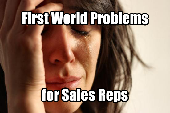 first world problems for sales reps